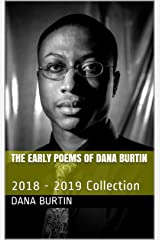The Early Poems of Dana Burtin: 2018 - 2019 Collection Kindle Edition