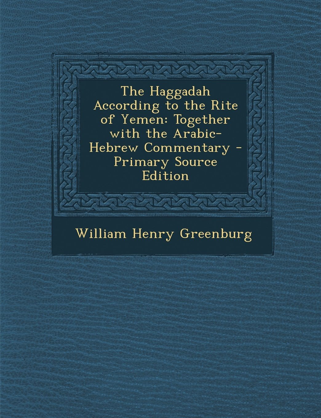 The Haggadah According to the Rite of Yemen: Together with the Arabic-Hebrew Commentary