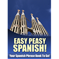 Easy Peasy Spanish Phrase Book! Your Spanish Language Phrasebook To Go! (English Edition)