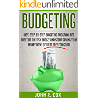 Budgeting: Easy, Step-By-Step Budgeting Program, Tips to Set Up an Easy Budget and Start Saving Your Money Now! Get Debt Free for Good! (finance, budgeting, personal finance, budget)