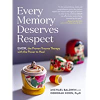Every Memory Deserves Respect: EMDR, the Proven Trauma Therapy with the Power to Heal