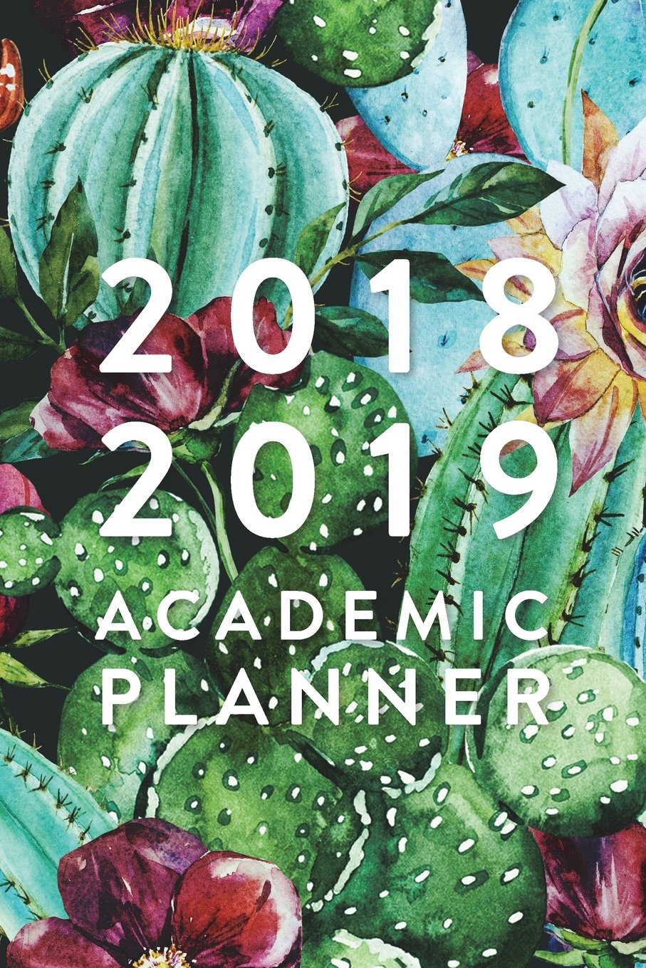 """Download 2018 2019 Academic Planner, Daily Monthly & Weekly Academic Student Planner  2018-2019: Cactus Floral, August 2018 - July 2019, 6"""" x 9"""" (Academic ... Women, Teenagers, Girls, Students & Teachers) pdf"""