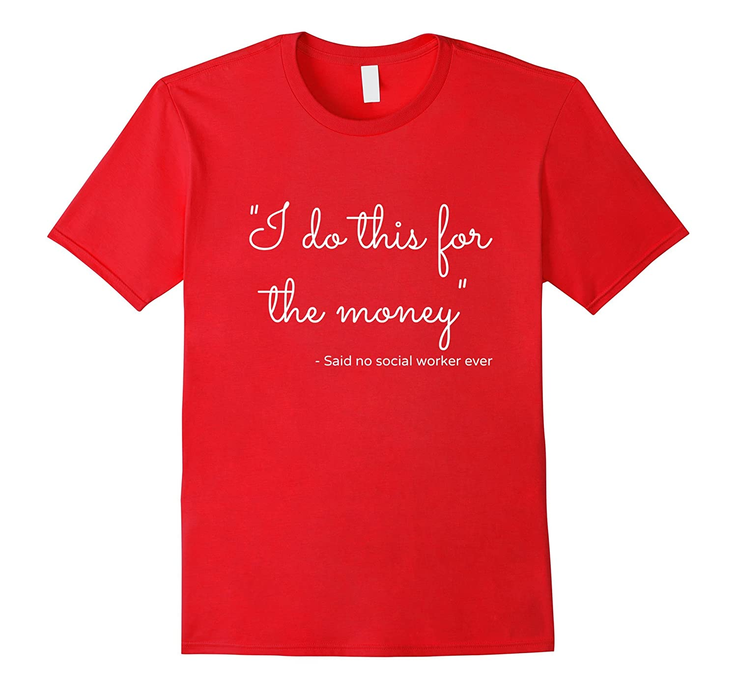 Gifts for Social Worker Funny Tee - I Do This For Money-TD