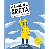 We Are All Greta: Be Inspired by Greta Thunberg to Save the World