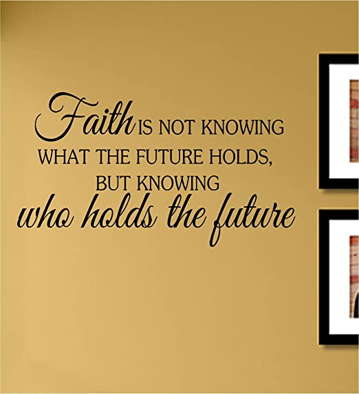 Amazoncom Faith Is Not Knowing What The Future Holds But Knowing