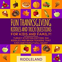 Fun Thanksgiving Riddles and Trick Questions for Kids and Family: Turkey Stuffing Edition: 300 Riddles and Brain Teasers…
