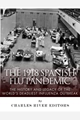 The 1918 Spanish Flu Pandemic: The History and Legacy of the World's Deadliest Influenza Outbreak Kindle Edition