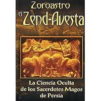 Zoroastro el Zend-Avesta / Zoroaster The Zend-Avesta: La Ciencia Oculta de los Sacerdotes Magos de Persia / The Occult…