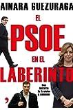El PSOE en el laberinto: Una historia de traición y ambición (Fuera de Colección)