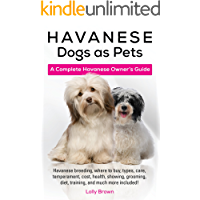 Havanese Dogs as Pets: Havanese breeding, where to buy, types, care, temperament, cost, health, showing, grooming, diet, training, and much more included! A Complete Havanese Owner's Guide
