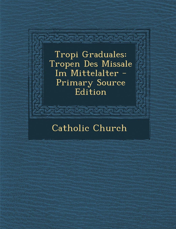 Tropi Graduales: Tropen Des Missale Im Mittelalter - Primary Source Edition (Latin Edition) PDF