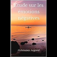 Étude sur les émotions négatives (French Edition)