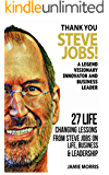 Steve Jobs: Thank You Steve Jobs : A legendary Visionary, Innovator and Business leader - 27 life changing lessons from Steve Jobs about Life,Business and leadership (English Edition)