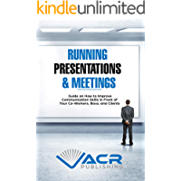 Running Presentations & Meetings: Guide on How to Improve Communication Skills in Front of Your Co-Workers, Boss and Clients