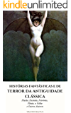 Histórias Fantásticas e de Terror da Antiguidade Clássica (Clássicos do Horror Livro 5)