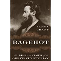 Bagehot: The Life and Times of the Greatest Victorian