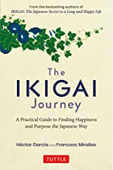 The Ikigai Journey: A Practical Guide to Finding Happiness and Purpose the Japanese Way Hardcover