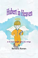 Hubert in Heaven: A hi-tech angel gets his wings Kindle Edition