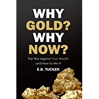 Why Gold? Why Now?: The War Against Your Wealth and How to Win It (English Edition)