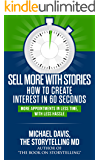 Sell More With Stories - Book 1: How to Create Interest in 60 Seconds: More Appointments in Less Time, With Less Hassle
