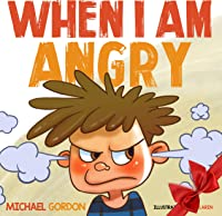 When I Am Angry: (Children's Book About Anger