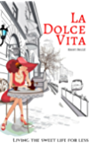 La Dolce Vita: Living the Sweet Life for Less