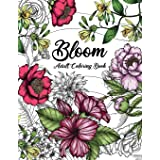 Bloom Adult Coloring Book: Beautiful Flower Garden Patterns and Botanical Floral Prints | Over 50 Designs of Relaxing Nature