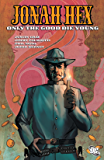 Jonah Hex (2006-2011) Vol. 4: Only the Good Die Young