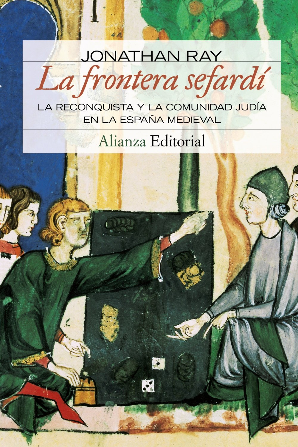 La frontera sefardí: La Reconquista y la comunidad judia en la España Medieval Alianza Ensayo: Amazon.es: Ray, Jonathan, Sánchez León, Pablo: Libros
