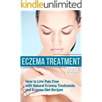 Eczema: Treatment Guide - How to Live Pain Free with Natural Eczema Treatments & Eczema Diet Recipes (clear skin, natural home remedies, skin care, skin ... natural beauty recipes) (English Edition)