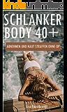 Schlanker Body 40+  Abnehmen und Haut straffen ohne OP (German Edition)
