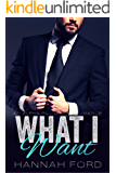 What I Want (What I Want, Book One) (An Alpha Billionaire Romance)