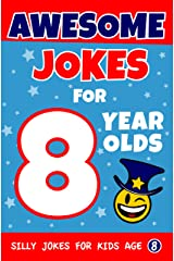 Awesome Jokes for 8 Year Olds: Silly Jokes for kids aged 8 (Jokes For kids 5-9) Kindle Edition