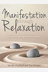 Manifestation Through Relaxation: A Guide to Getting More by Giving In Kindle Edition