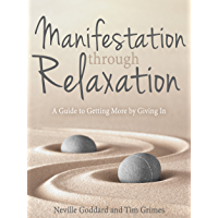 Manifestation Through Relaxation: A Guide to Getting More by Giving In (English Edition)