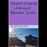 Beyond Tragedy ~ A Story of Shanann Watts