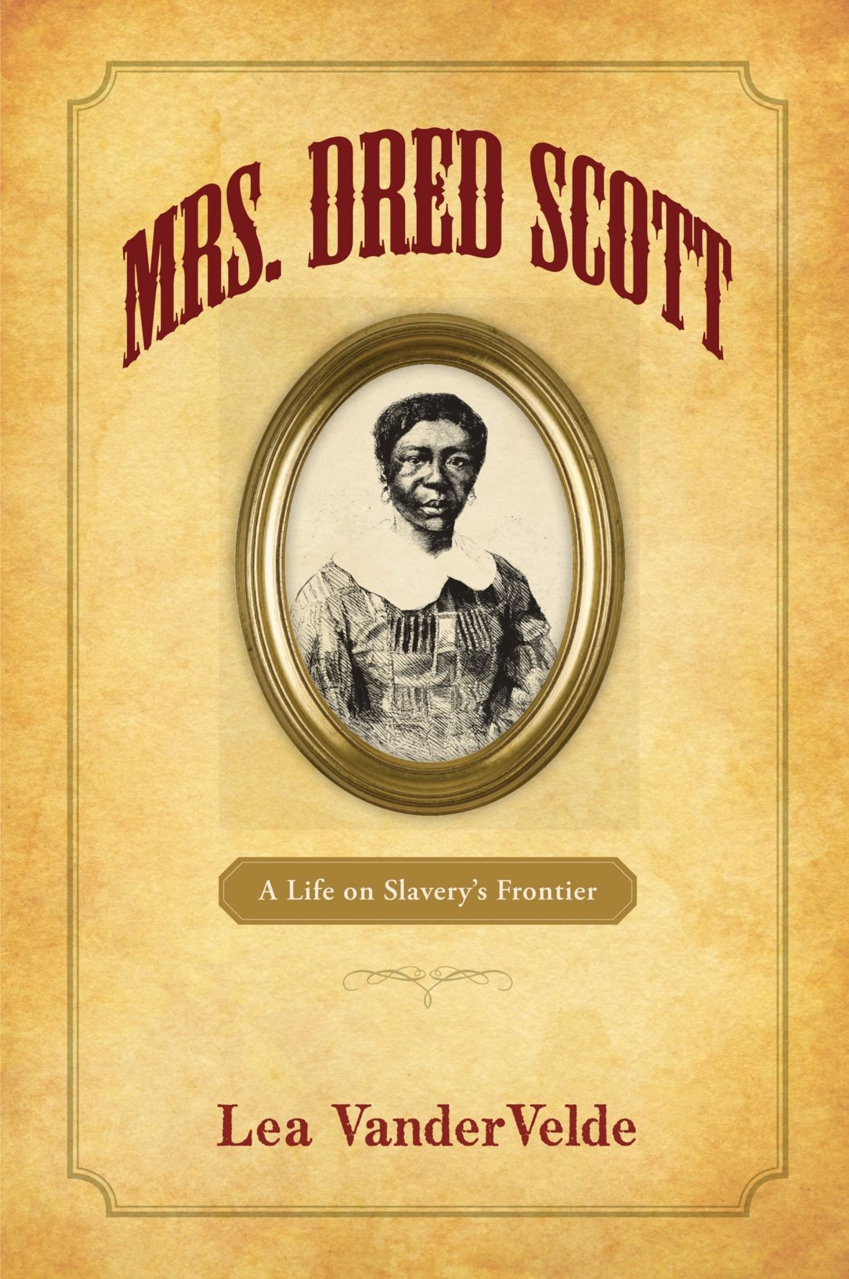 Mrs. Dred Scott: A Life on Slavery's Frontier by Oxford University Press