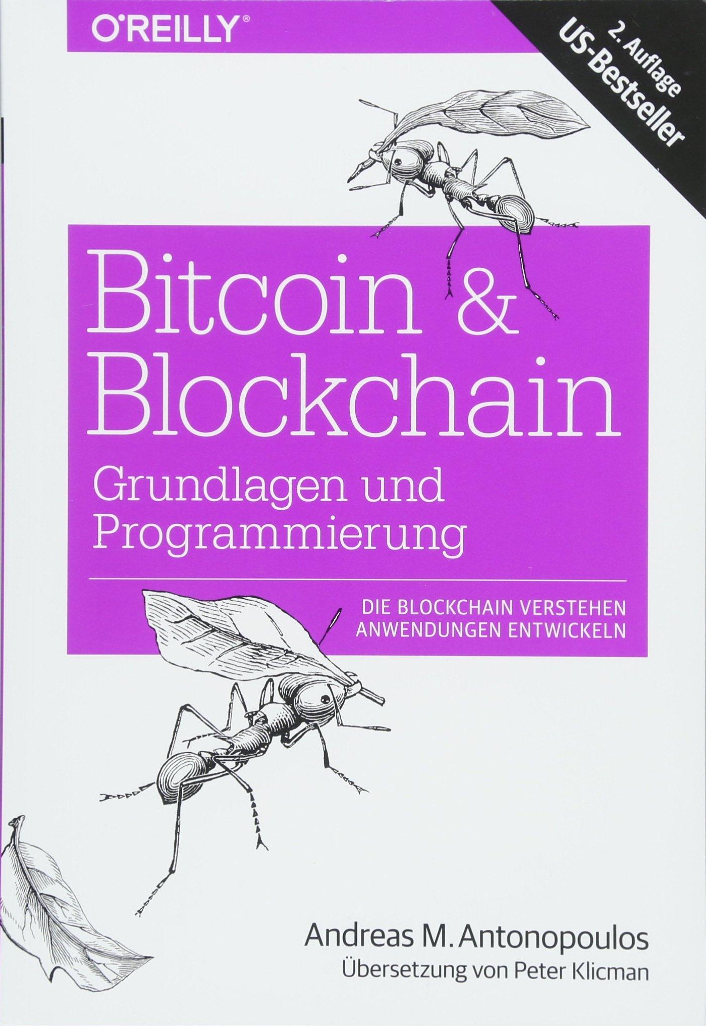 Bitcoin & Blockchain - Grundlagen und Programmierung: Die Blockchain verstehen, Anwendungen entwickeln Taschenbuch – 23. April 2018 Andreas M. Antonopoulos Peter Klicman O'Reilly 3960090714