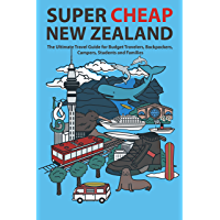 Super Cheap New Zealand: The Ultimate Travel Guide for Budget Travelers, Backpackers, Campers, Students and Families…