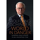 World in Danger: Germany and Europe in an Uncertain Time