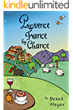 Provence France by Chance: A quirky adventure through the villages, food and customs of Stunning Provence