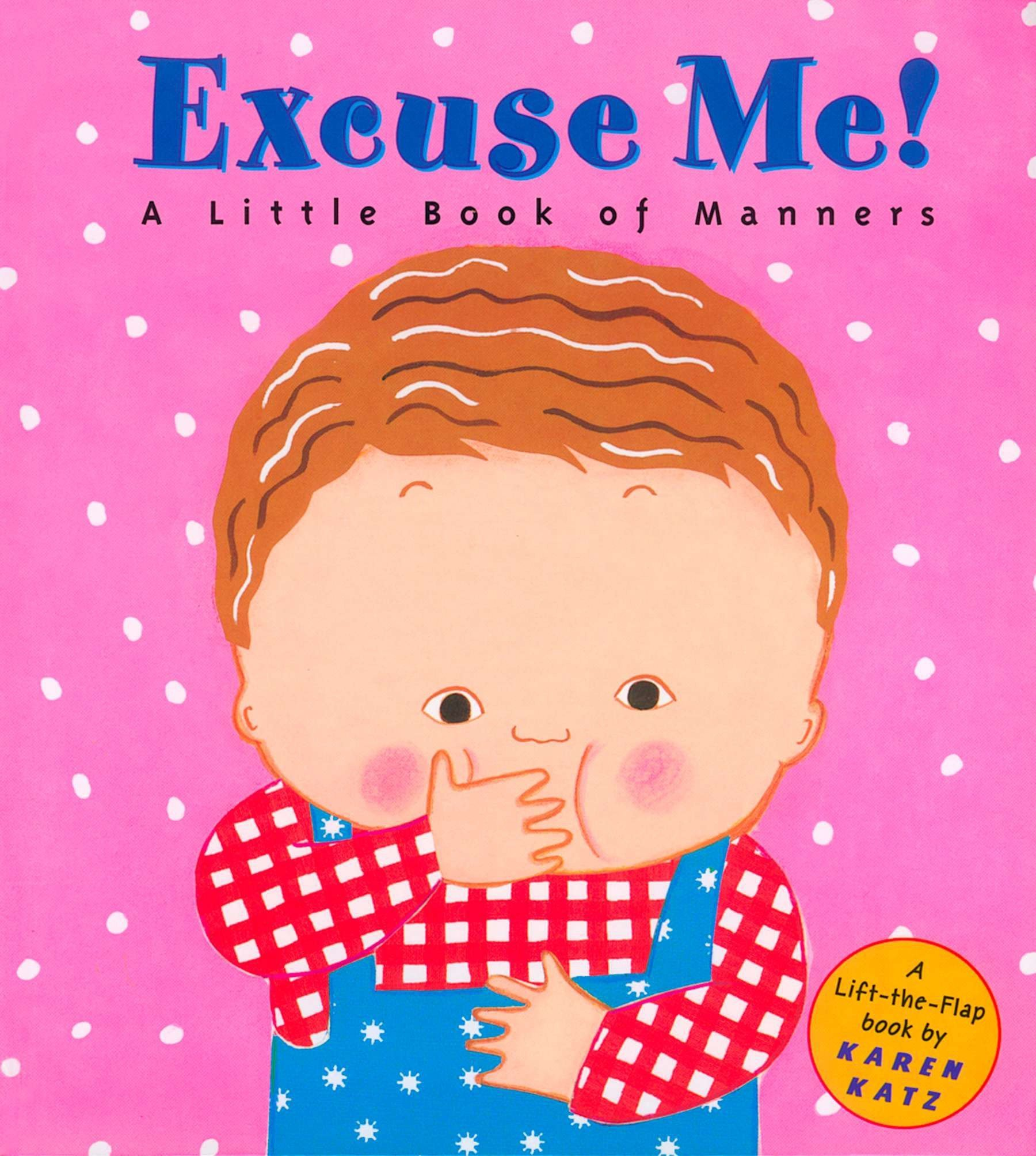 Excuse Me!: a Little Book of Manners (Lift-The-Flap Book)
