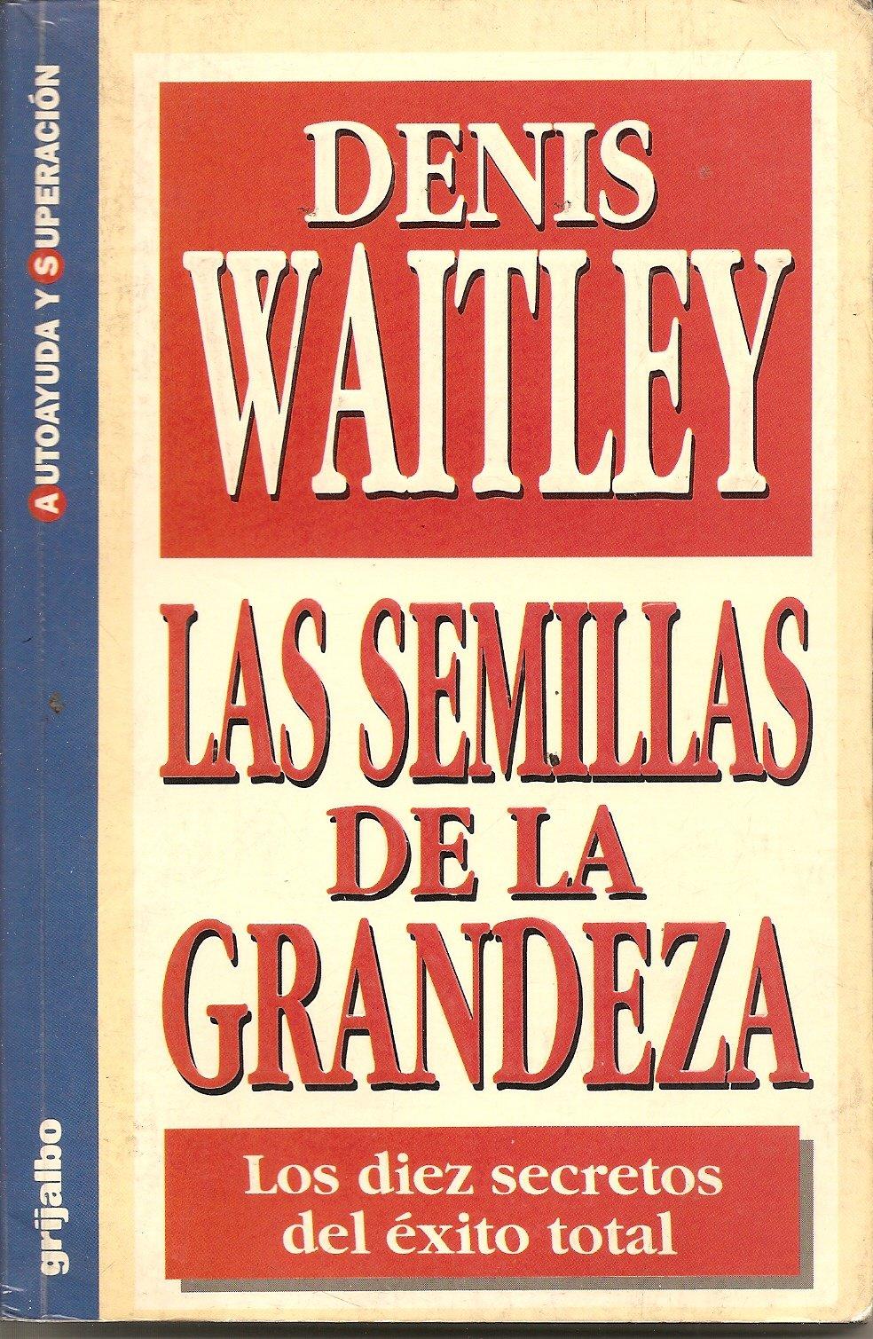 SEMILLAS DE LA GRANDEZA, LAS: DENIS WAITLEY: 9789700507354: Amazon.com:  Books