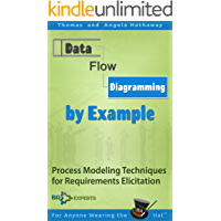 Data Flow Diagrams - Simply Put!: Process Modeling Techniques for Requirements Elicitation and Workflow Analysis (Advanced Business Analysis Topics Book 5)