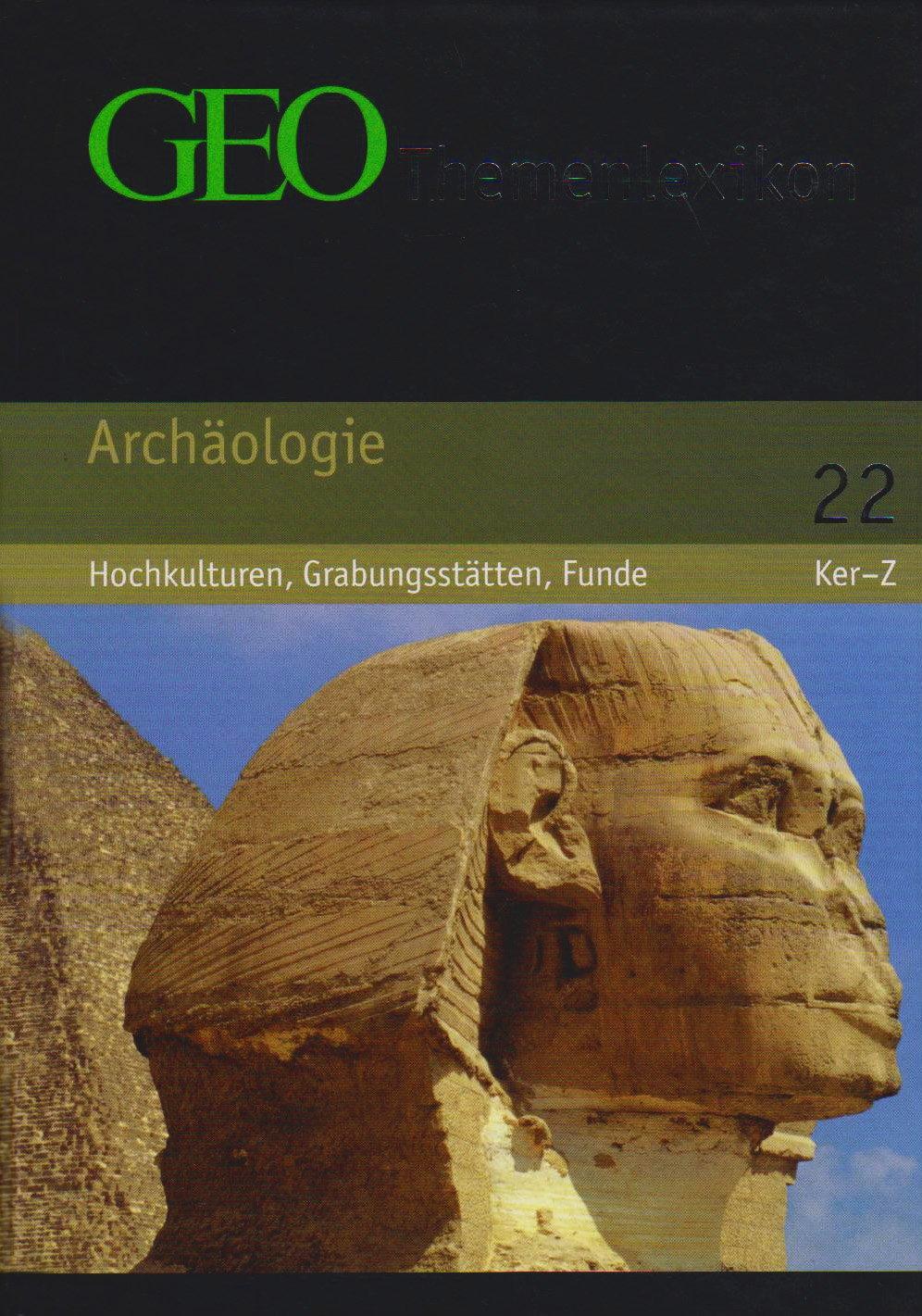 GEO Themenlexikon Band 22  Archäologie   Hochkulturen Grabungsstätten Meisterwerke