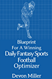 Blueprint for a Winning Daily Fantasy Sports Football Optimizer