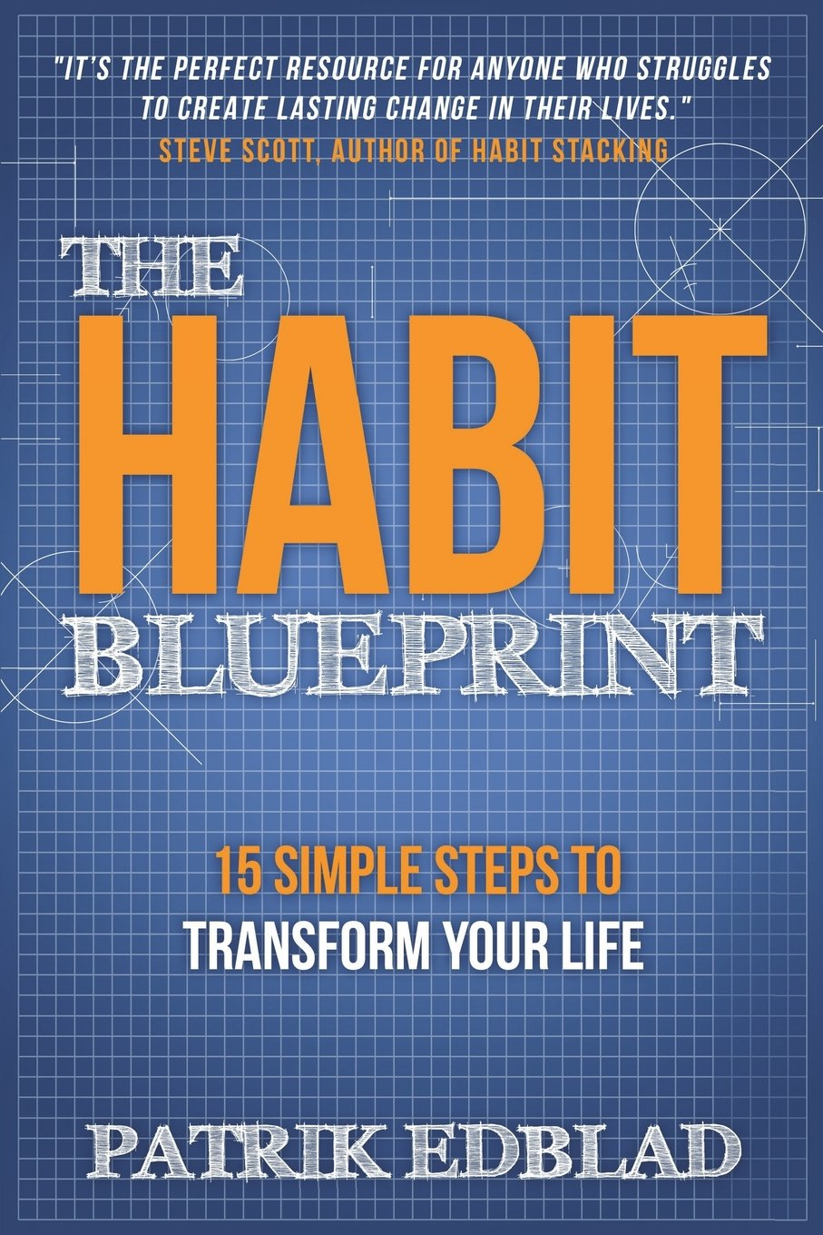 The Habit Blueprint: 15 Simple Steps to Transform Your Life: Patrik Edblad:  9781540451781: Amazon.com: Books