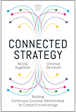 Connected Strategy: Building Continuous Customer Relationships for Competitive Advantage (English Edition)