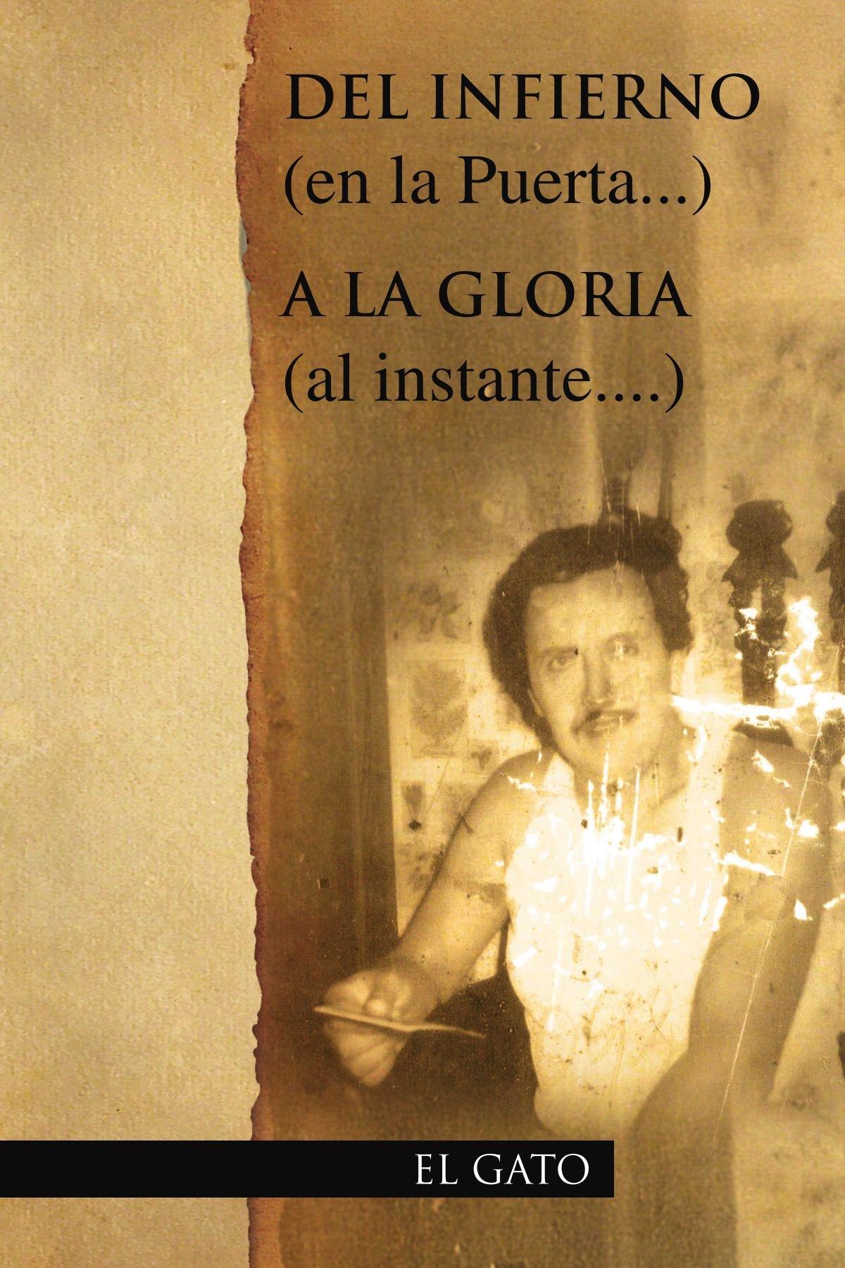 DEL INFIERNO (en la Puerta...) A LA GLORIA (al instante....) (Spanish Edition) (Spanish) Paperback – April 9, 2010
