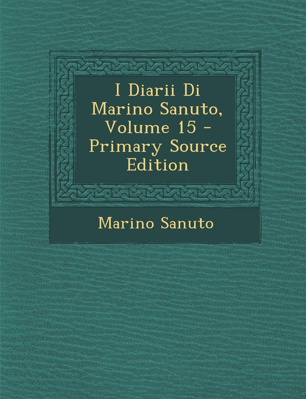 I Diarii Di Marino Sanuto, Volume 15 (Italian Edition) pdf epub